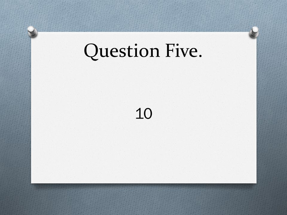 Question Five. 10