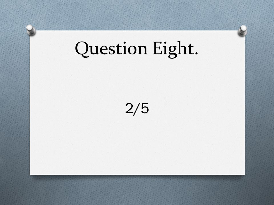 Question Eight. 2/5