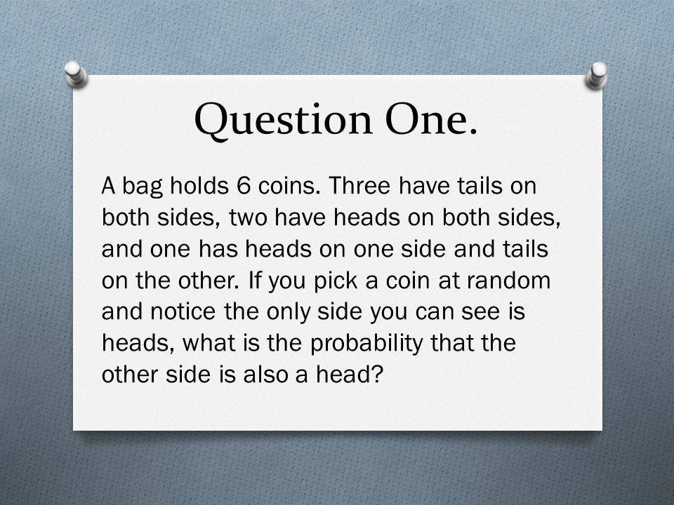 Question One. A bag holds 6 coins.
