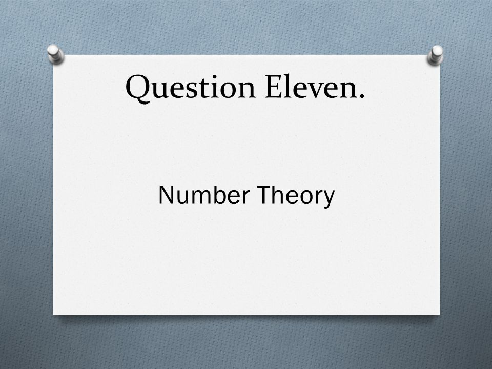 Question Eleven. Number Theory