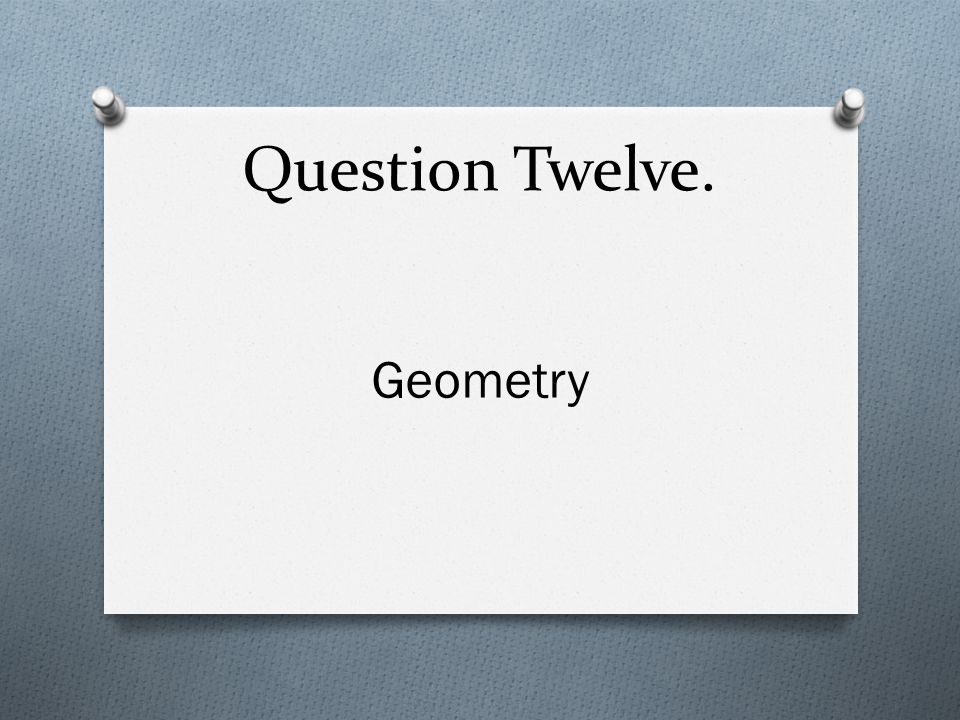 Question Twelve. Geometry