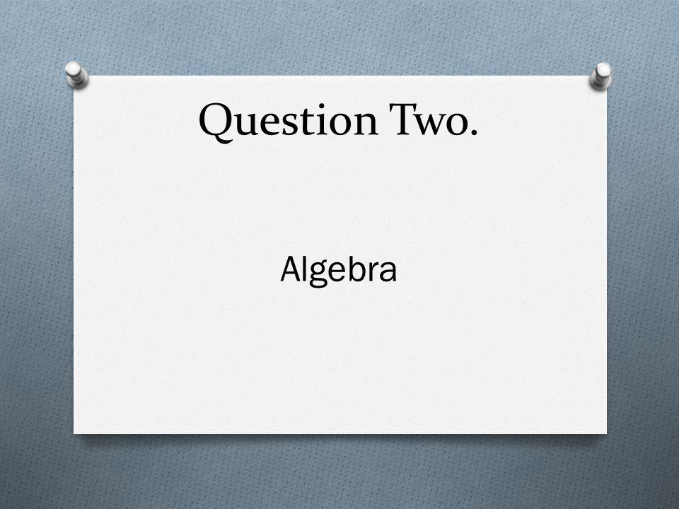 Question Five. 10