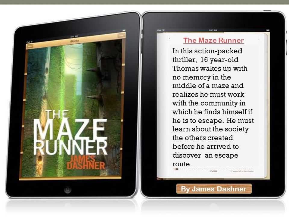 By James Dashner In this action-packed thriller, 16 year-old Thomas wakes up with no memory in the middle of a maze and realizes he must work with the community in which he finds himself if he is to escape.