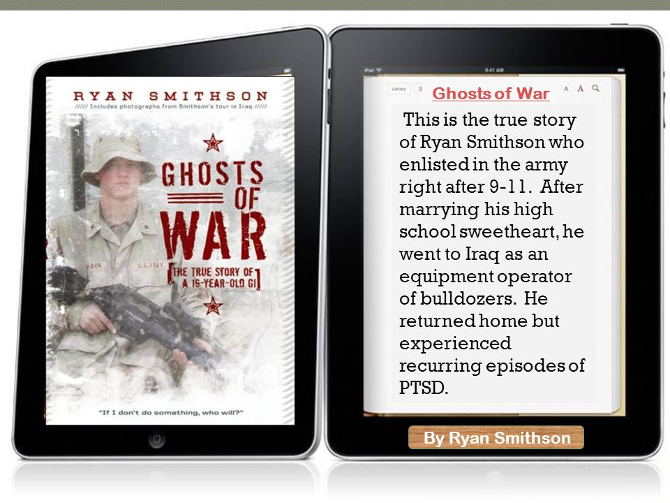 By Ryan Smithson Ghosts of War This is the true story of Ryan Smithson who enlisted in the army right after 9-11. After marrying his high school sweet