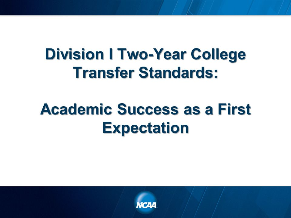 Division I Two-Year College Transfer Standards: Academic Success as a First Expectation