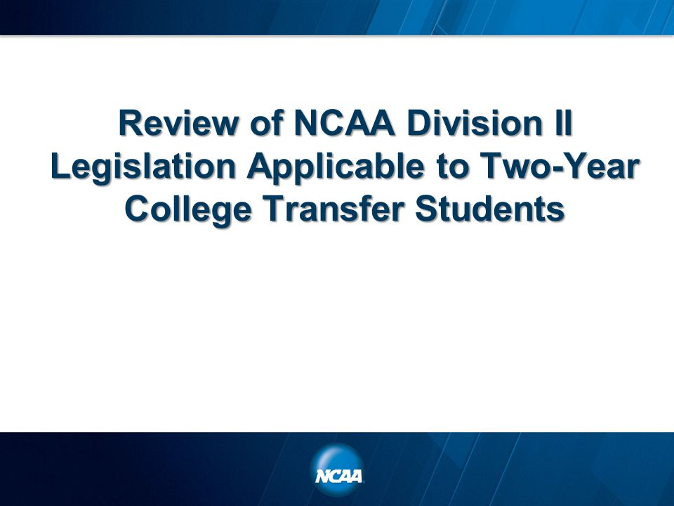 Review of NCAA Division II Legislation Applicable to Two-Year College Transfer Students