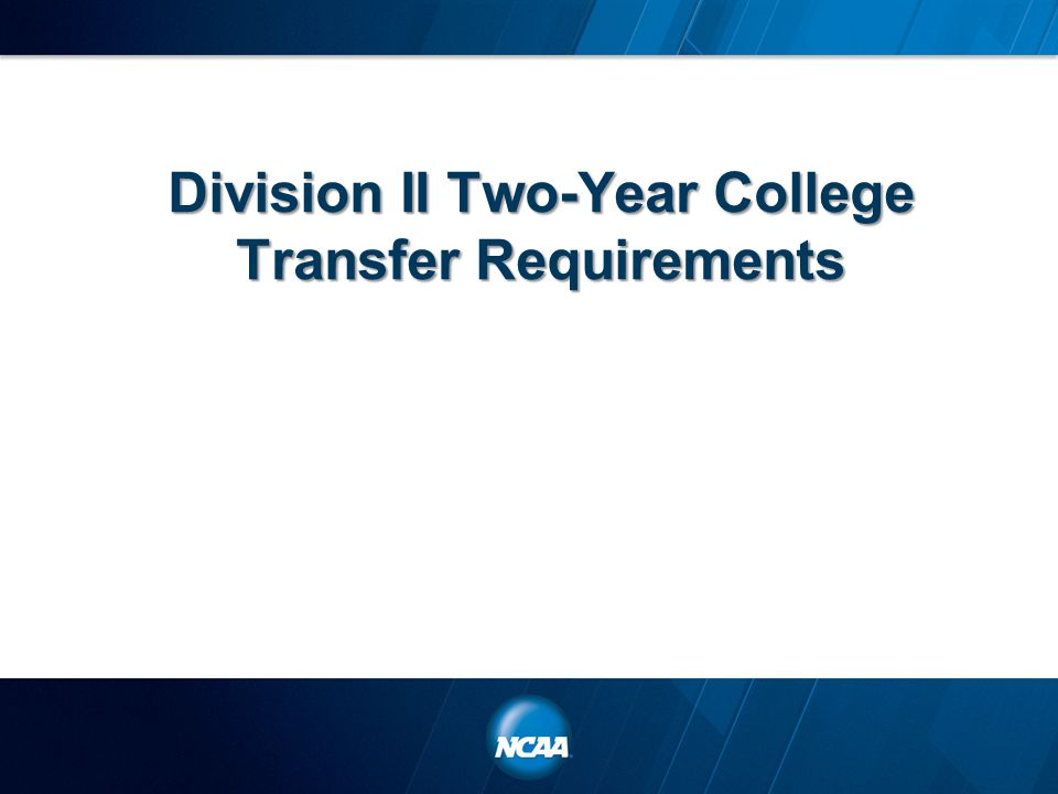 Division II Two-Year College Transfer Requirements