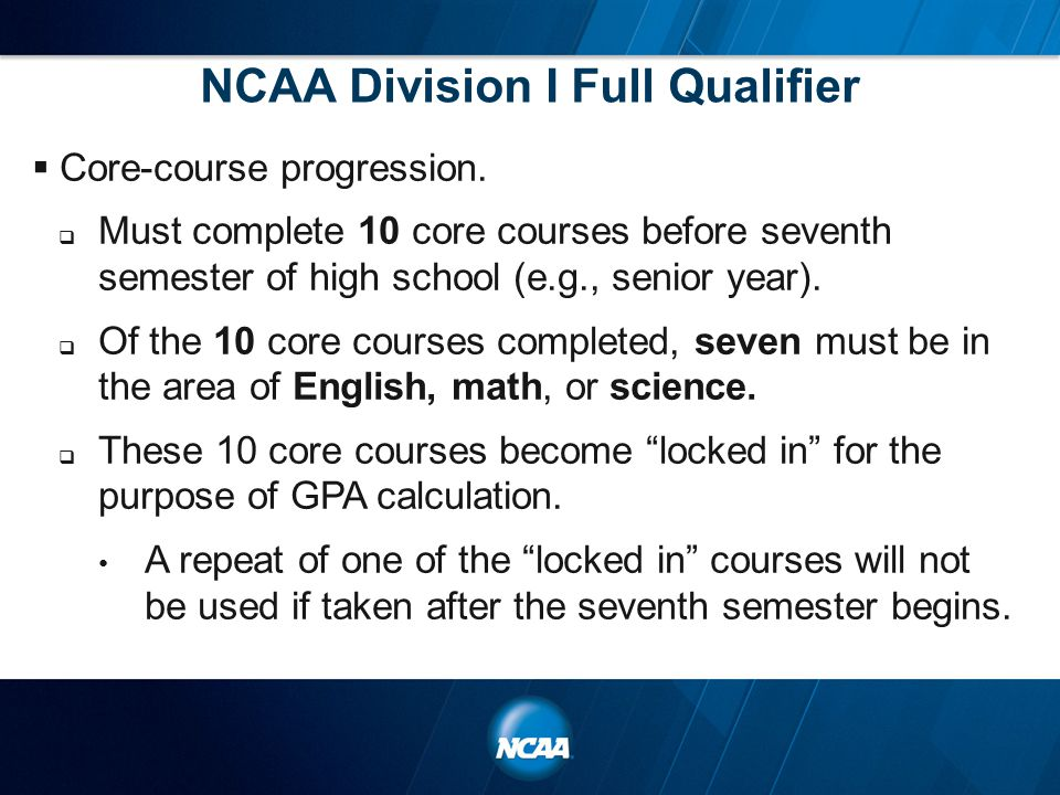  Core-course progression.  Must complete 10 core courses before seventh semester of high school (e.g., senior year).  Of the 10 core courses comple