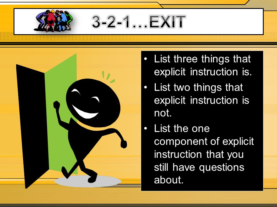 List three things that explicit instruction is. List two things that explicit instruction is not. List the one component of explicit instruction that