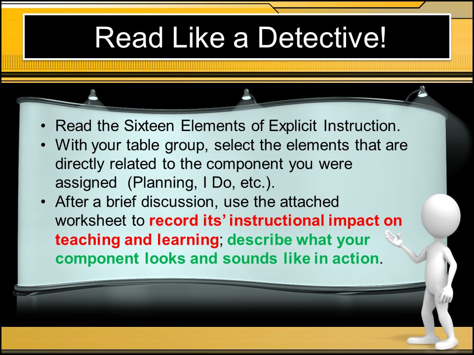 Read Like a Detective! Read the Sixteen Elements of Explicit Instruction. With your table group, select the elements that are directly related to the