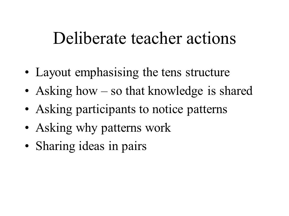 Deliberate teacher actions Layout emphasising the tens structure Asking how – so that knowledge is shared Asking participants to notice patterns Askin