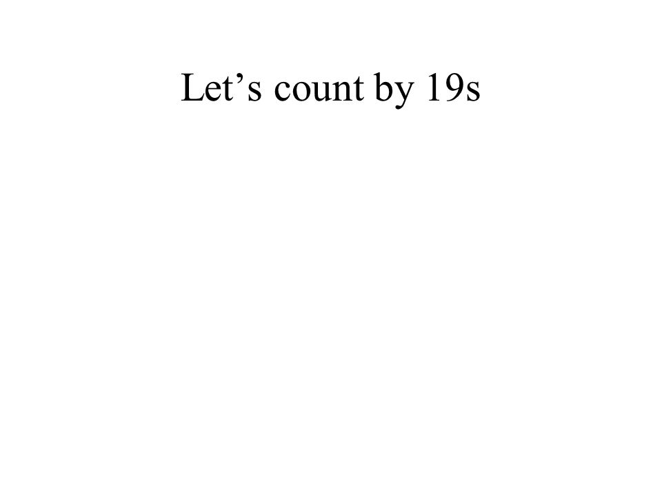 Let's count by 19s