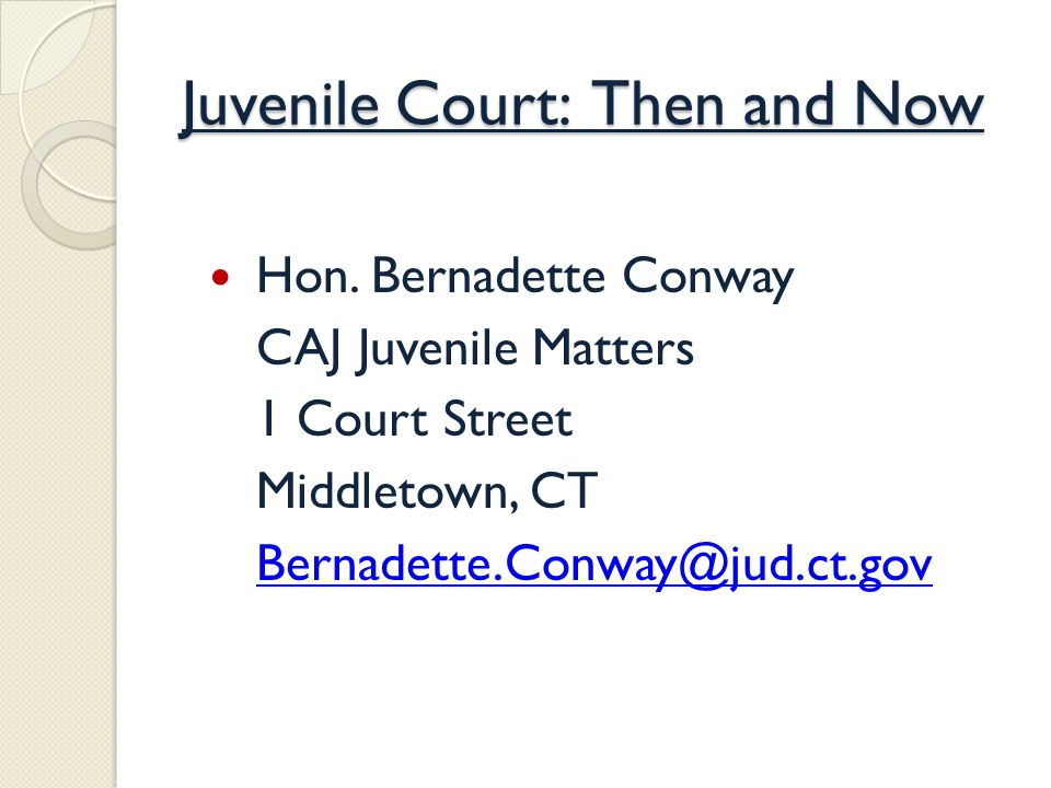 Juvenile Court: Then and Now Hon.