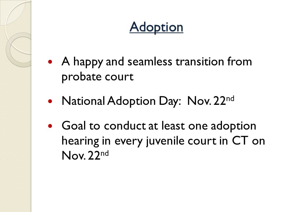 Adoption A happy and seamless transition from probate court National Adoption Day: Nov.