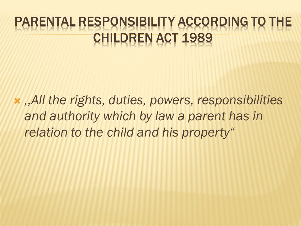 ,,All the rights, duties, powers, responsibilities and authority which by law a parent has in relation to the child and his property