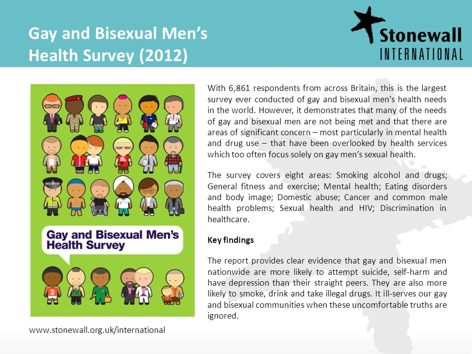 www.stonewall.org.uk/international Gay and Bisexual Men's Health Survey (2012) With 6,861 respondents from across Britain, this is the largest survey