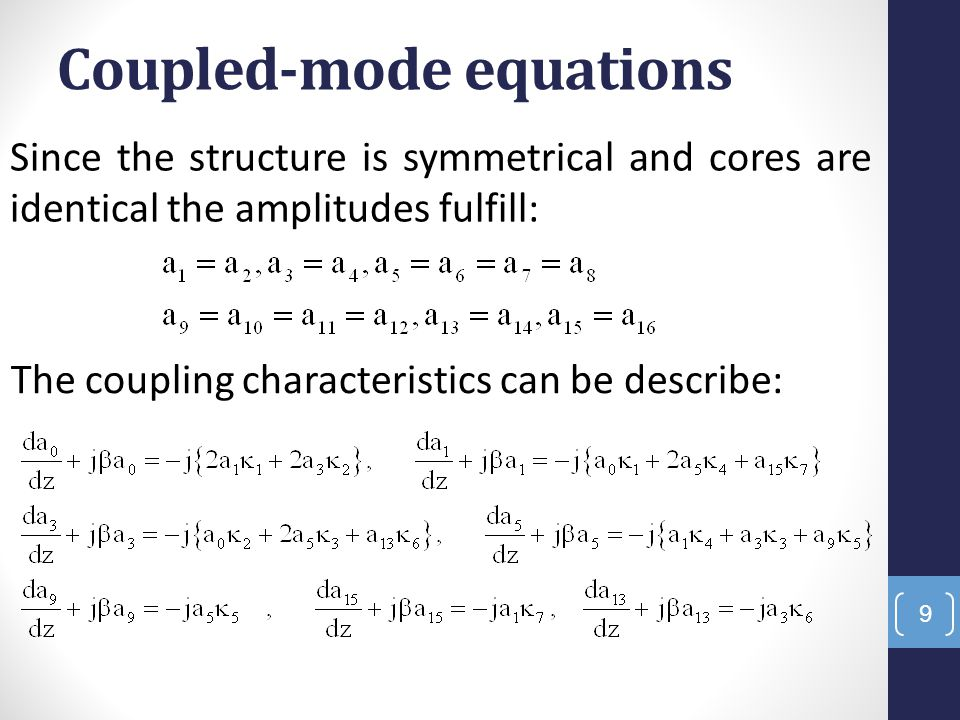 9 Coupled-mode equations Since the structure is symmetrical and cores are identical the amplitudes fulfill: The coupling characteristics can be descri