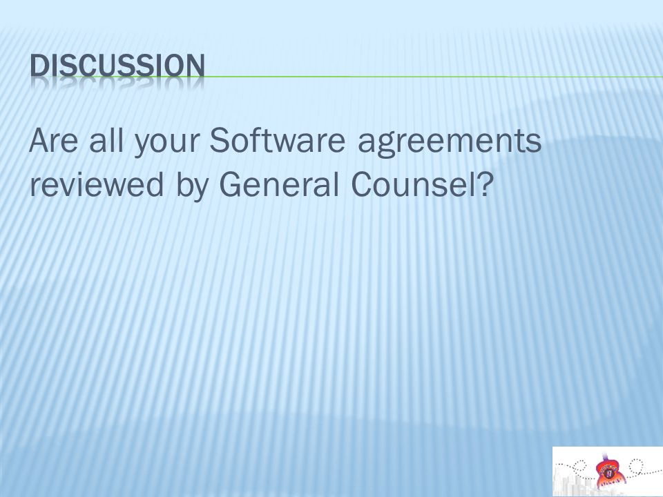 Are all your Software agreements reviewed by General Counsel