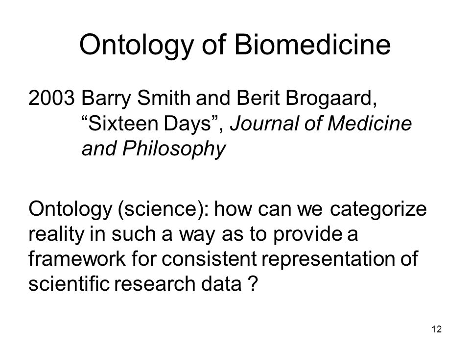 "Ontology of Biomedicine 2003Barry Smith and Berit Brogaard, ""Sixteen Days"", Journal of Medicine and Philosophy Ontology (science): how can we categori"