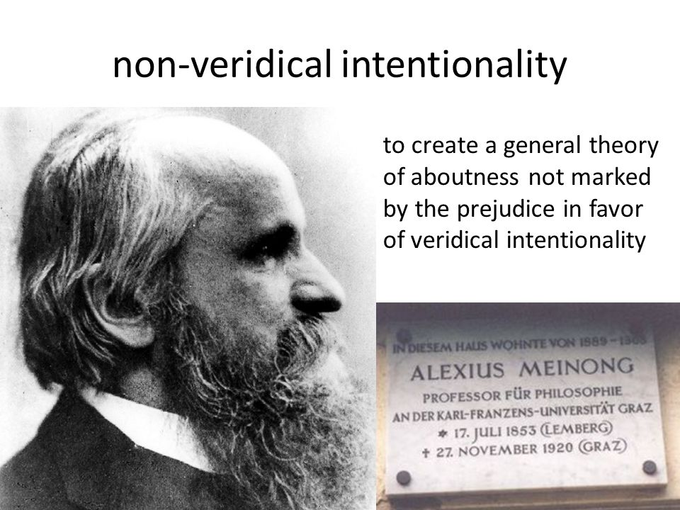 to create a general theory of aboutness not marked by the prejudice in favor of veridical intentionality non-veridical intentionality