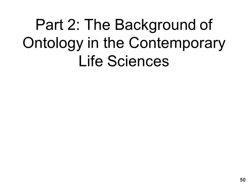 Part 2: The Background of Ontology in the Contemporary Life Sciences 50
