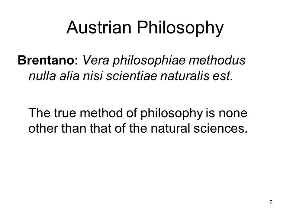 Austrian Philosophy Brentano: Vera philosophiae methodus nulla alia nisi scientiae naturalis est.