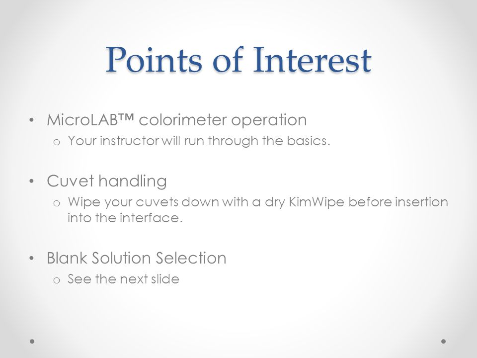 Points of Interest MicroLAB™ colorimeter operation o Your instructor will run through the basics. Cuvet handling o Wipe your cuvets down with a dry Ki