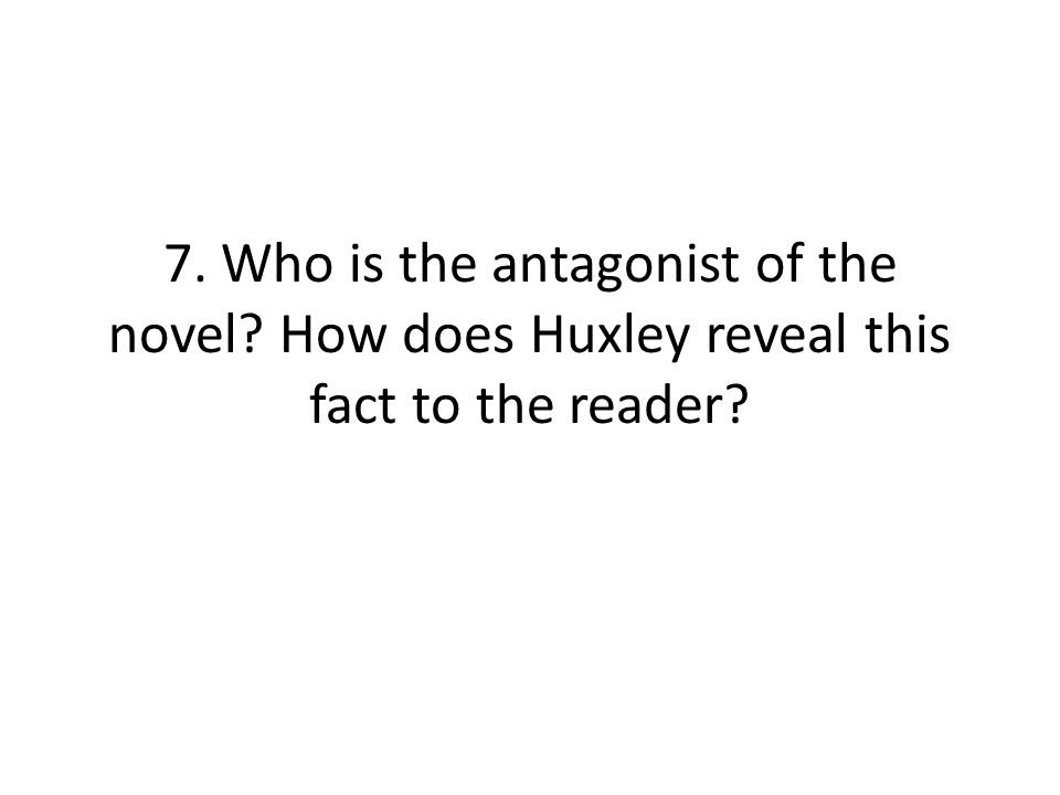 7. Who is the antagonist of the novel? How does Huxley reveal this fact to the reader?