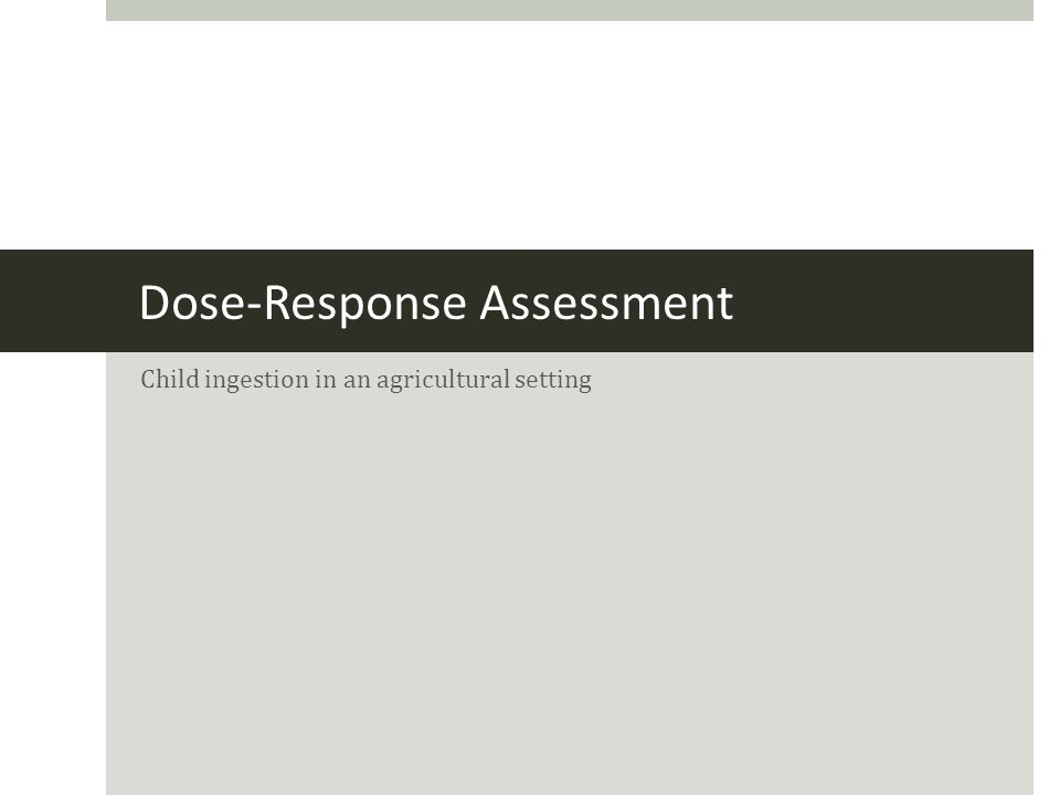 Dose-Response Assessment Child ingestion in an agricultural setting