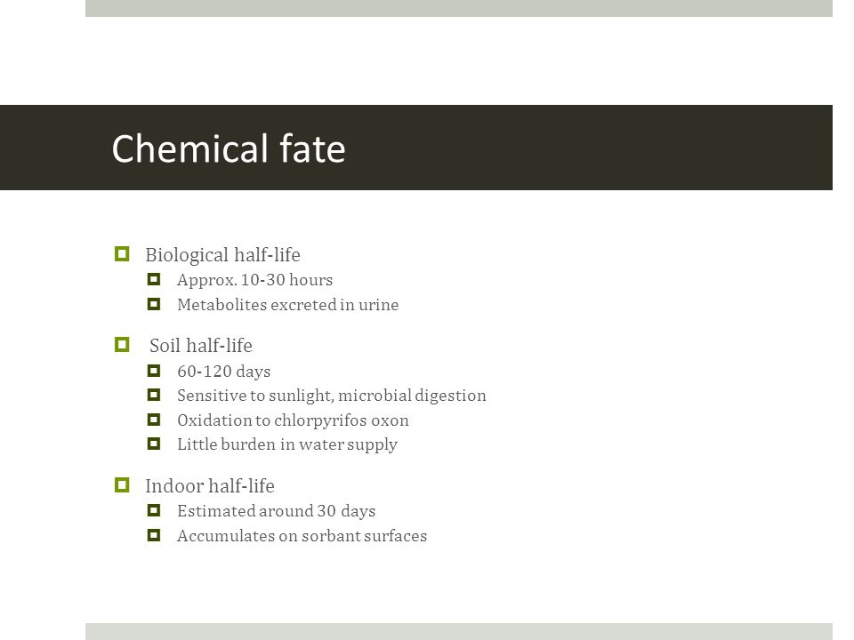 Chemical fate  Biological half-life  Approx.