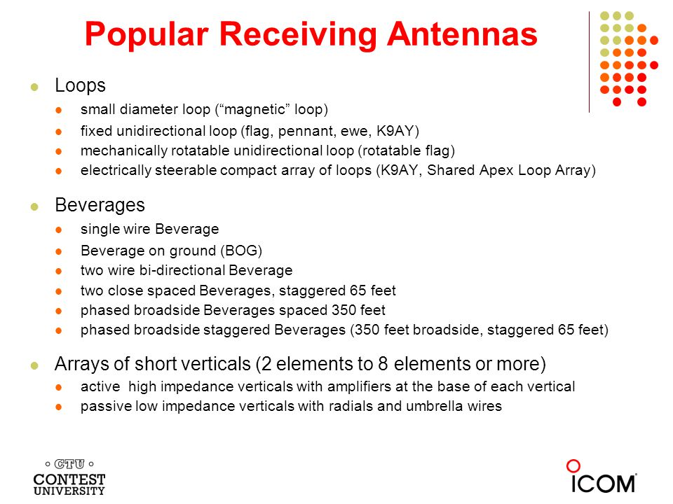 Small Diameter Loop Antenna magnetic loop Excellent for nulling a single RFI source the RFI must be vertically polarized the RFI must be received via ground wave Excellent for very accurately locating RFI sources Bi-directional figure-8 pattern Deep nulls off both ends of the loop mechanically rotate the loop until the single RFI source is nulled Loop antennas produce very low signal levels requires a high gain, low noise, high dynamic range preamplifier requires careful attention to isolation of stray pickup from:  coaxial feedline  control cable  bury cables about 12 inches deep for best null depth
