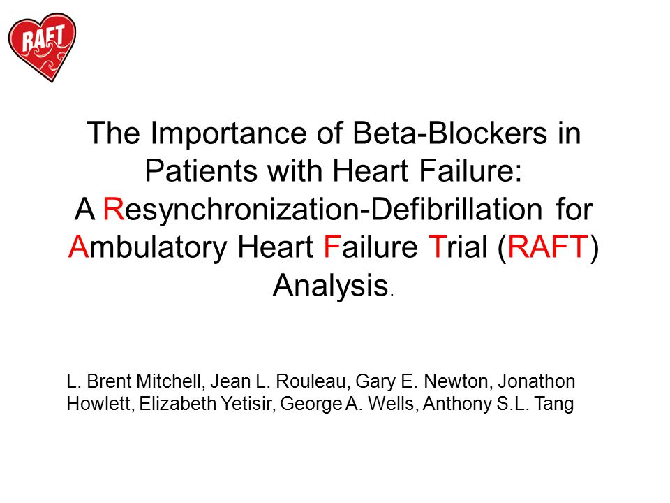 The Importance of Beta-Blockers in Patients with Heart Failure: A Resynchronization-Defibrillation for Ambulatory Heart Failure Trial (RAFT) Analysis.