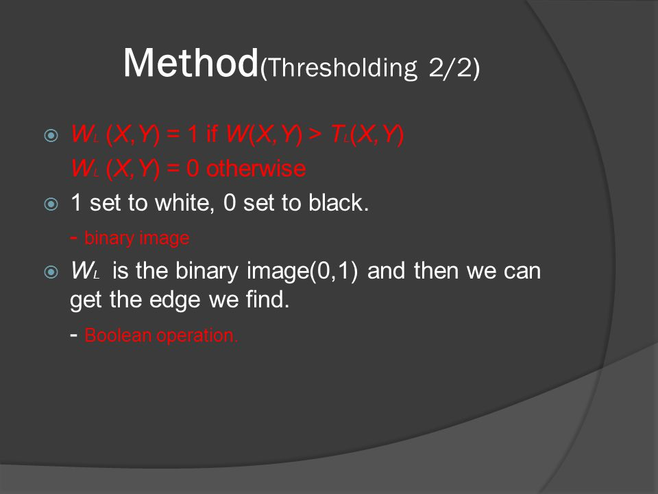 Method (Boolean Functions 1/2) [2] M A.Sid-Ahmed, Image Processing , McGraw-Hill, Inc.
