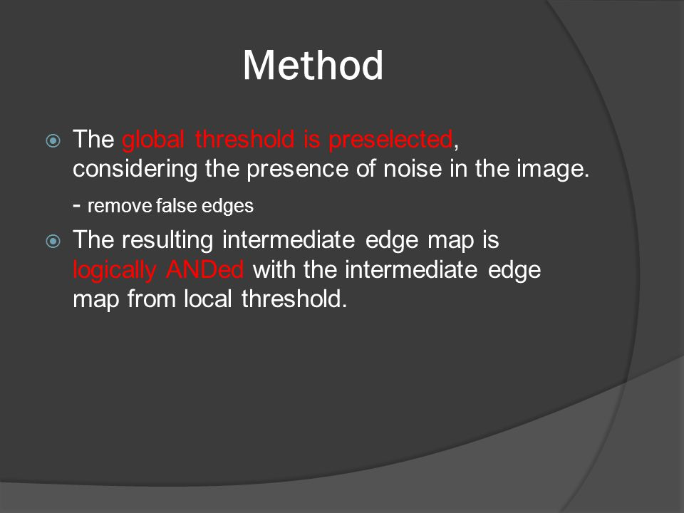 Method (Thresholding)  Common types - T L = Mean - T L = Median - T L = (Max+Min) / 2 - T L = (Max-Min) / 2  Use the mean value approach.