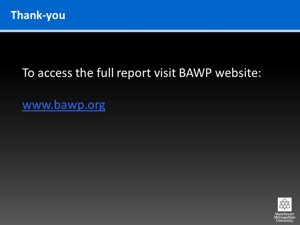 Thank-you To access the full report visit BAWP website: www.bawp.org