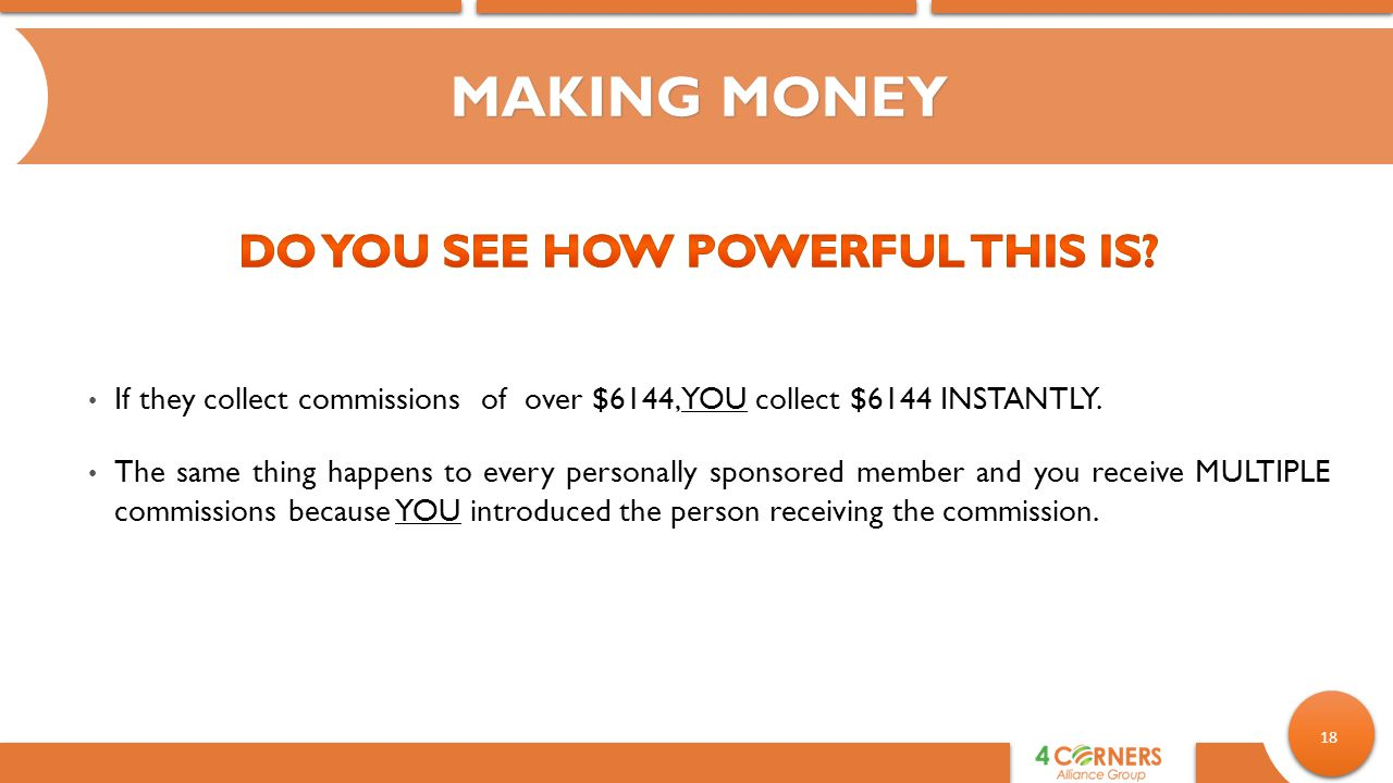 18 MAKING MONEY If they collect commissions of over $6144, YOU collect $6144 INSTANTLY.