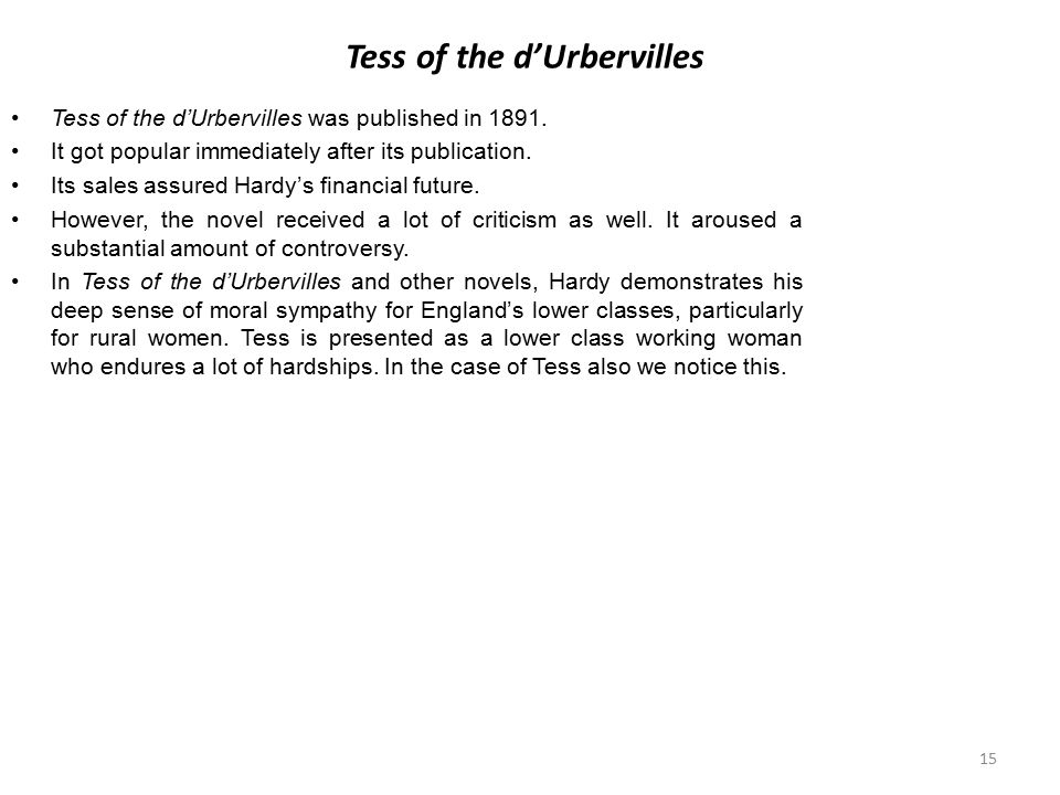 Tess of the d'Urbervilles Tess of the d'Urbervilles was published in 1891. It got popular immediately after its publication. Its sales assured Hardy's