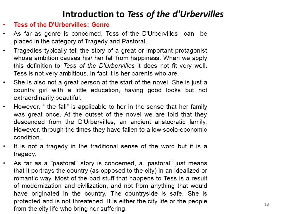 Introduction to Tess of the d'Urbervilles Tess of the D'Urbervilles: Genre As far as genre is concerned, Tess of the D'Urbervilles can be placed in th