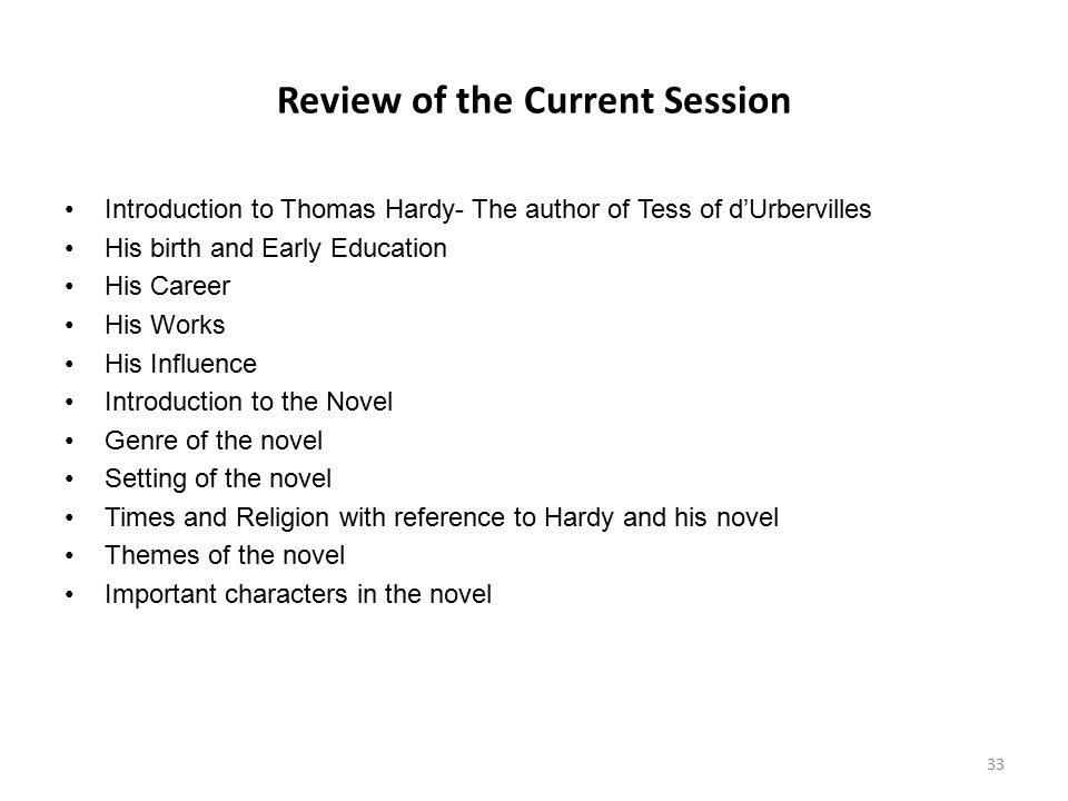Review of the Current Session Introduction to Thomas Hardy- The author of Tess of d'Urbervilles His birth and Early Education His Career His Works His