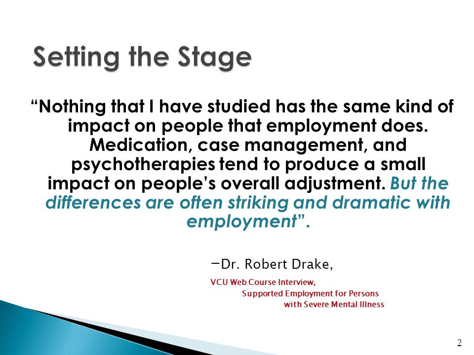 """""""Nothing that I have studied has the same kind of impact on people that employment does. Medication, case management, and psychotherapies tend to prod"""