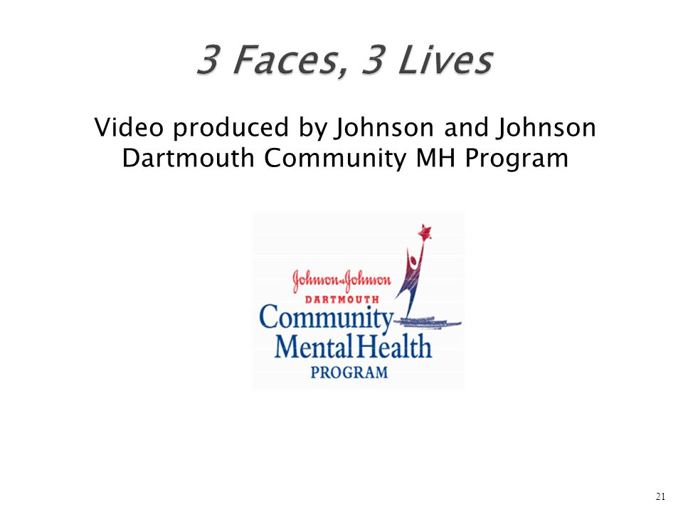 Video produced by Johnson and Johnson Dartmouth Community MH Program 21