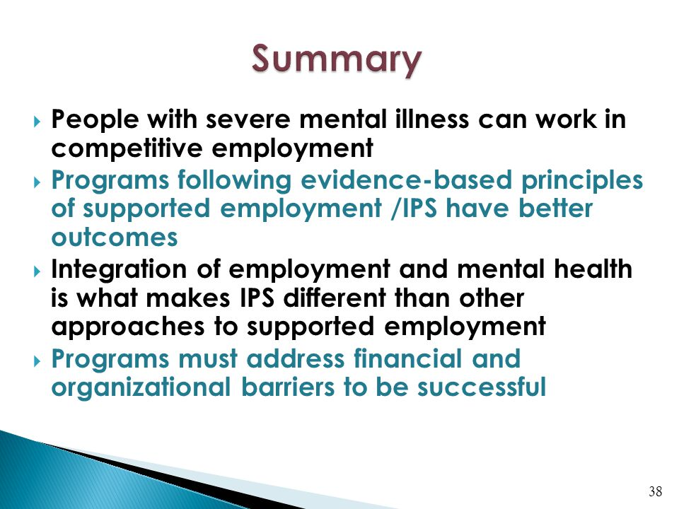  People with severe mental illness can work in competitive employment  Programs following evidence-based principles of supported employment /IPS hav