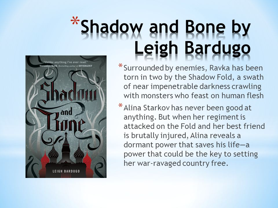 * Surrounded by enemies, Ravka has been torn in two by the Shadow Fold, a swath of near impenetrable darkness crawling with monsters who feast on human flesh * Alina Starkov has never been good at anything.