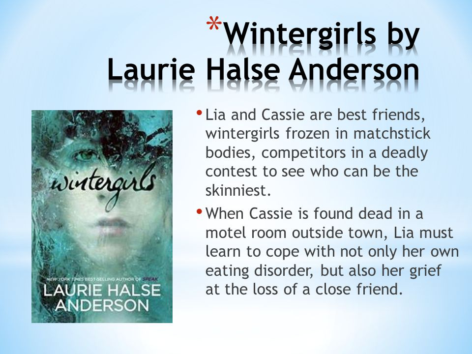 Lia and Cassie are best friends, wintergirls frozen in matchstick bodies, competitors in a deadly contest to see who can be the skinniest.
