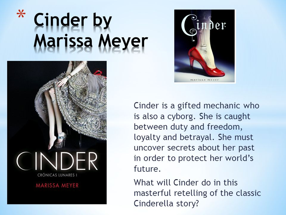 Cinder is a gifted mechanic who is also a cyborg.