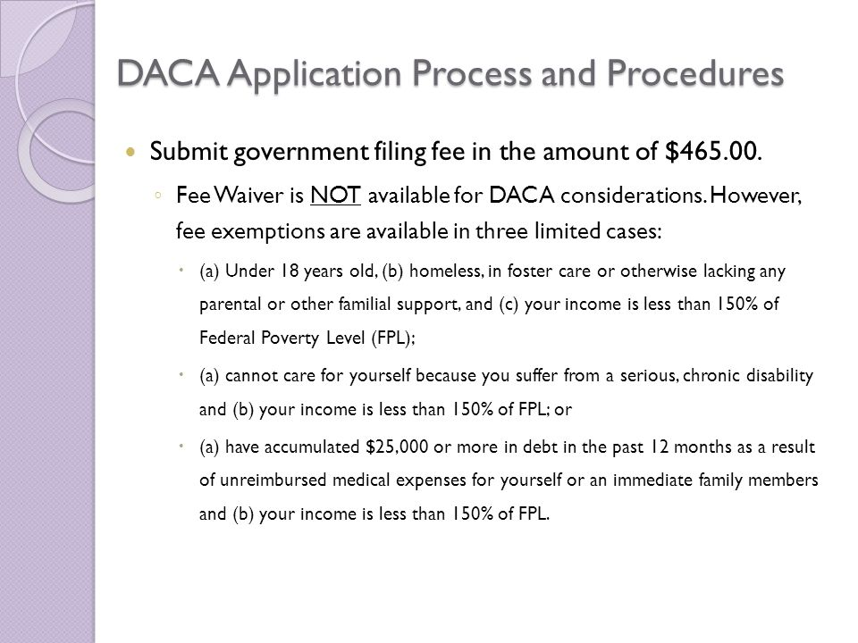 DACA Application Process and Procedures Submit government filing fee in the amount of $465.00.