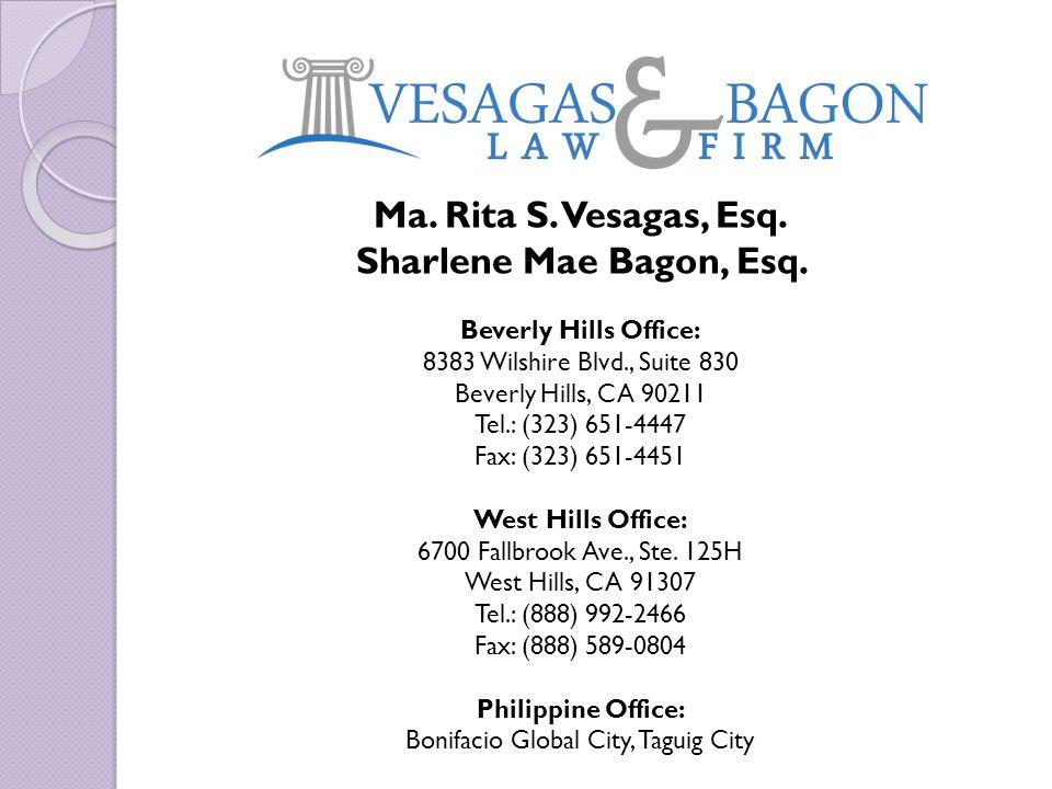 Ma. Rita S. Vesagas, Esq. Sharlene Mae Bagon, Esq. Beverly Hills Office: 8383 Wilshire Blvd., Suite 830 Beverly Hills, CA 90211 Tel.: (323) 651-4447 F