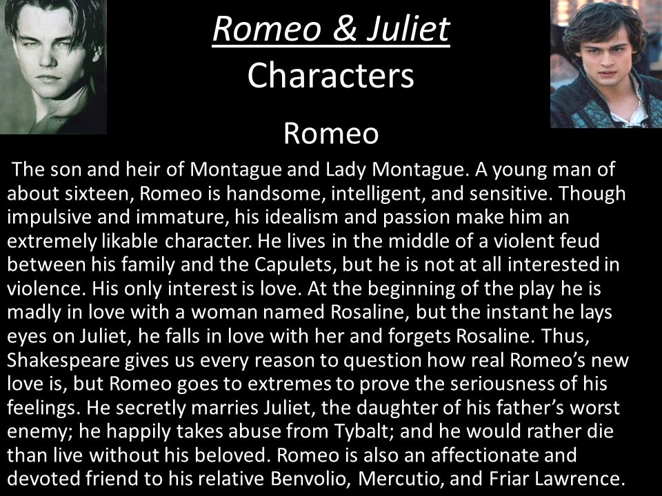 Romeo & Juliet Characters Romeo The son and heir of Montague and Lady Montague.