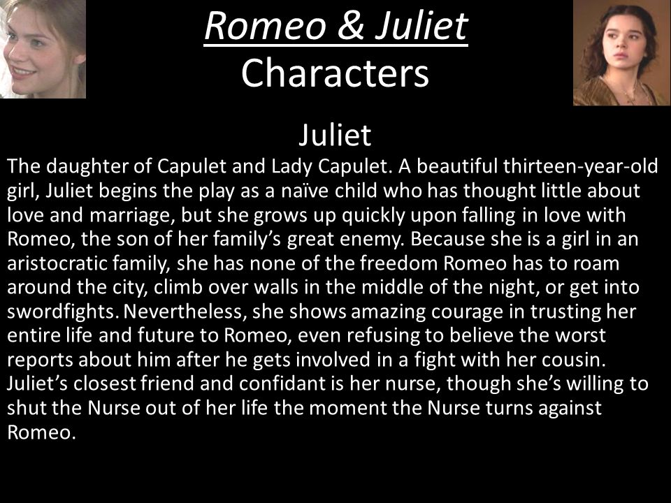 Romeo & Juliet Characters Juliet The daughter of Capulet and Lady Capulet.