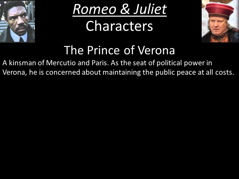 Romeo & Juliet Characters The Prince of Verona A kinsman of Mercutio and Paris.